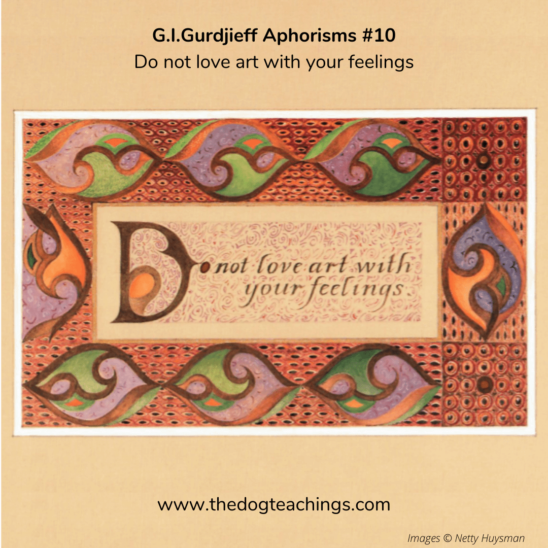 Gurdjieff Aphorism #1 - Do not love art with your feelings.