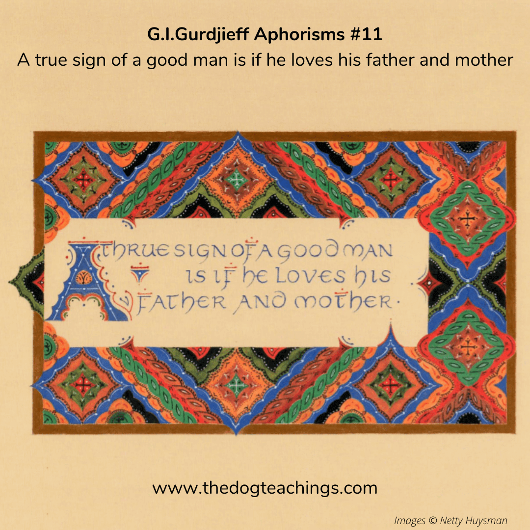 Gurdjieff Aphorism #11 - A true sign of a good man is if he loves his father and mother.