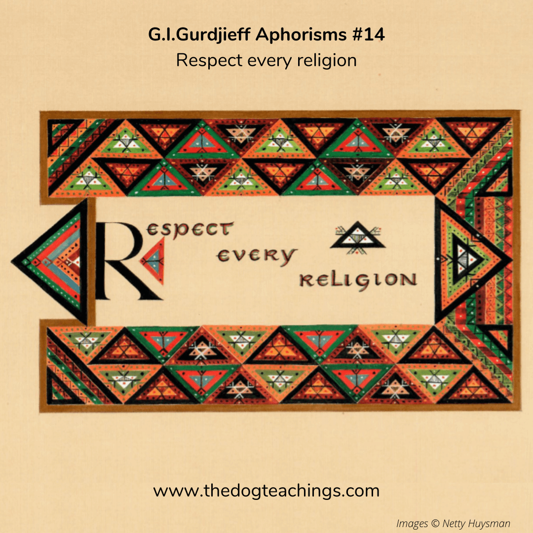 Gurdjieff Aphorism #14 - Respect every religion.