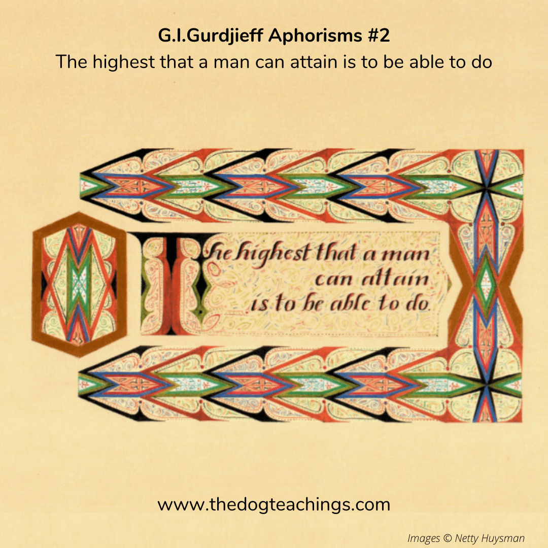Gurdjieff Aphorism #2 - The highest that a man can attain is to be able to do.