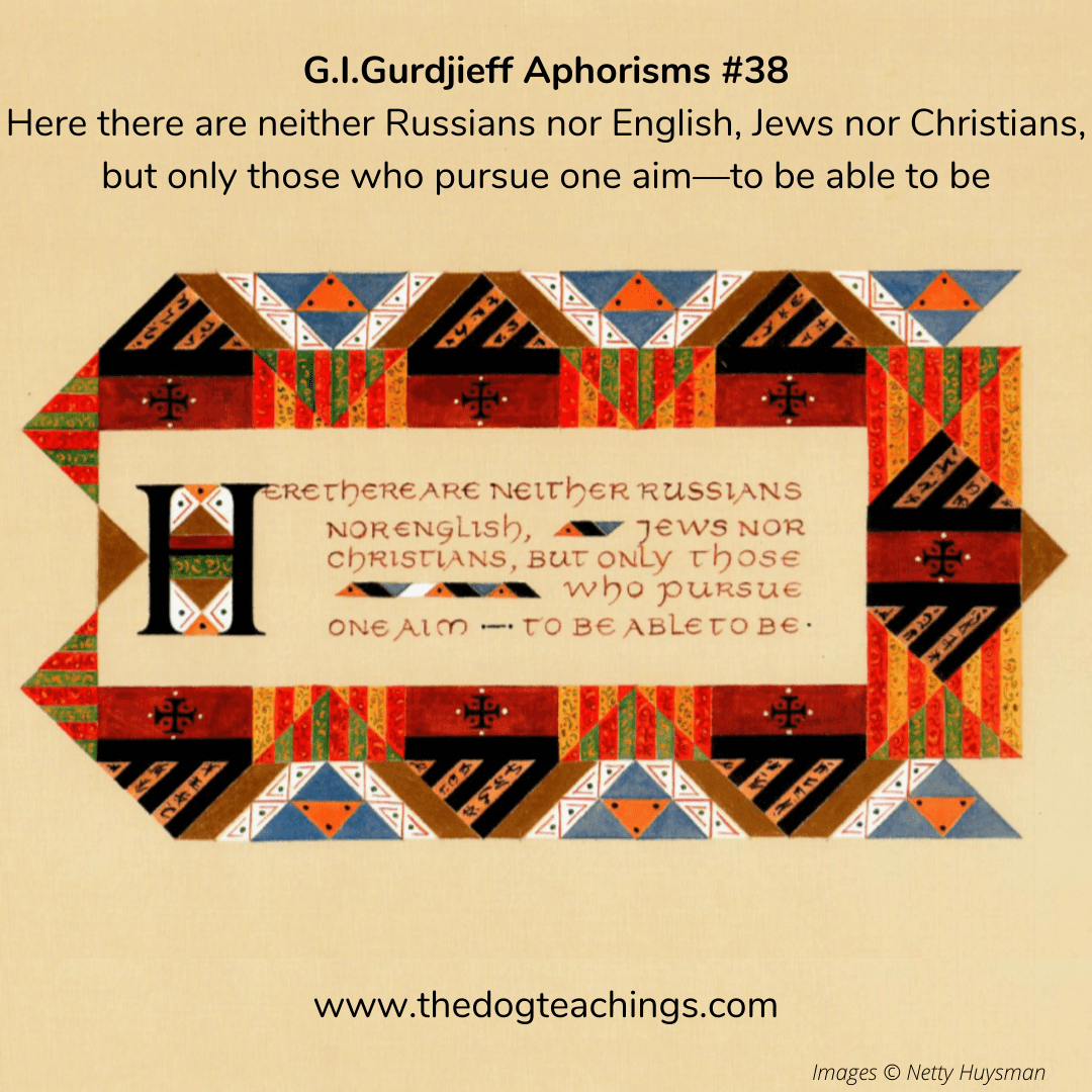 Gurdjieff Aphorism #38 - Here there are neither Russians nor English, Jews nor Christians, but only those who pursue one aim - to be able to be.