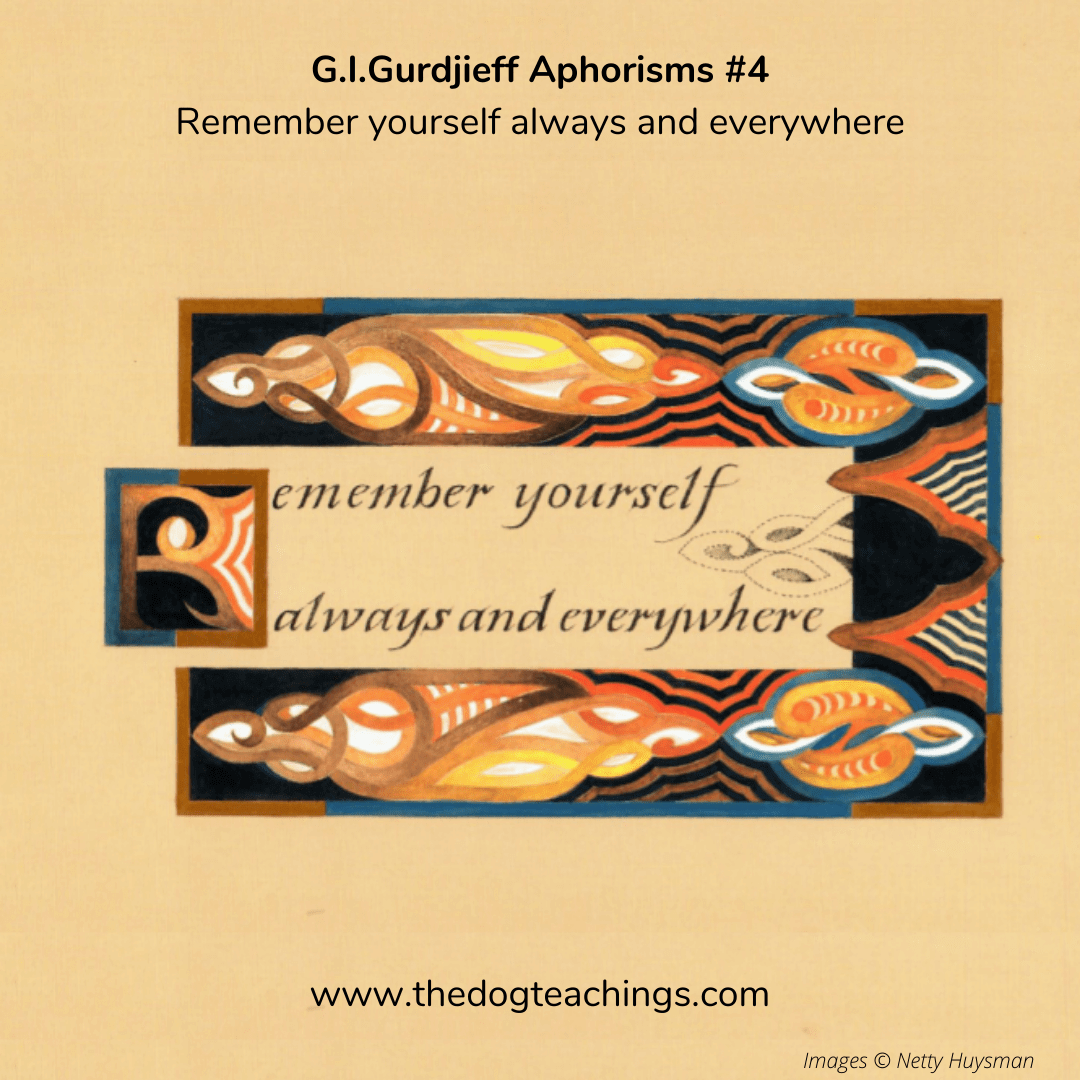 Gurdjieff Aphorism #4 - Remember yourself always and everywhere.